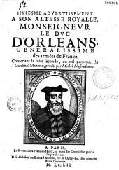 Sixiesme advertissement à Son Altesse Royale Monseigneur le duc d'Orléans... contenant la fuite seconde, ou exil perpetuel du Cardinal Mazarin, predit par Michel Nostradamus