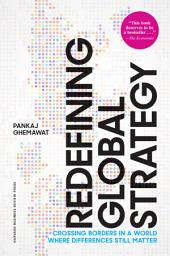 Redefining Global Strategy, with a New Preface: Crossing Borders in a World Where Differences Still Matter