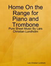 Home On the Range for Piano and Trombone - Pure Sheet Music By Lars Christian Lundholm