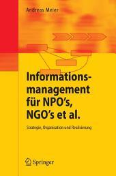Informationsmanagement für NPO's, NGO's et al.: Strategie, Organisation und Realisierung
