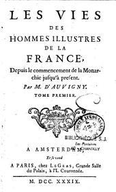 Les vies des hommes illustres de la France: depuis le commencement de la monarchie jusqu'à présent, Volume22