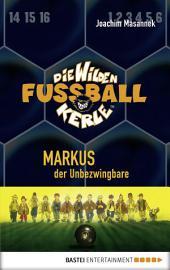Die Wilden Fußballkerle - Band 13: Markus, der Unbezwingbare