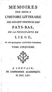 Mémoires pour servir à l'histoire littéraire des dix-sept provinces des Pays-Bas, de la principauté de Liége, et de quelques contrées voisines: Volume5