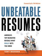 Unbeatable Resumes: America's Top Recruiter Reveals What REALLY Gets You Hired