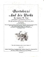 Bartolozzi and His Works: A Biographical and Descriptive Account of the Life and Career of Francesco Bartolozzi, R.A. (illustrated) ; with Some Observations on the Present Demand for and Value of His Prints; the Way to Detect Modern Impressions from Worn-out Plates and to Recognise Falsely-tinted Impressions; Deceptions Attempted with Prints; Print Collecting, Judging, Handling, &c.; Together with a List of Upwards of 2,000 - the Most Extensive Record Yet Compiled - of the Great Engraver's Works, Volume 2