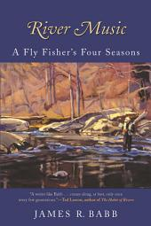River Music: A Fly Fisher's Four Seasons