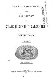 Annual Report of the Secretary of the State Horticultural Society of Michigan: Volume 17