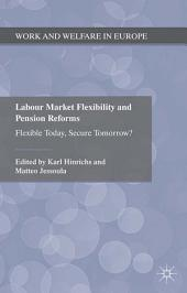 Labour Market Flexibility and Pension Reforms: Flexible Today, Secure Tomorrow?