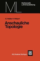 Anschauliche Topologie: Eine Einführung die elementare Topologie und Graphentheorie