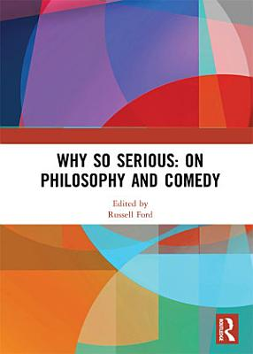 Why So Serious  On Philosophy and Comedy PDF