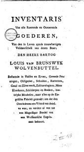 Inventaris van alle roerende en onroerende goederen, van [...] den heere hartog Louis van Brunswyk Wolvenbuttel