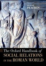 The Oxford Handbook of Social Relations in the Roman World PDF