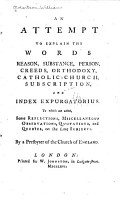 An Attempt to Explain the Words  Reason  Substance  Person  Creeds  Orthodoxy  Catholic church  Subscription  and Index Expurgatorius PDF