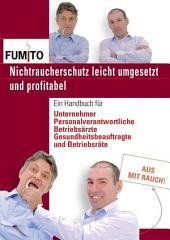 Nichtraucherschutz leicht umgesetzt und profitabel: Handbuch für Unternehmer, Personalverantwortliche, Betriebsärzte, Gesundheitsbeauftragte und Betriebsräte