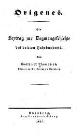 Origenes: ein Beytrag zur Dogmengeschichte des dritten Jahrhunderts