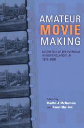 Amateur Movie Making, Enhanced eBook: Aesthetics of the Everyday in New England Film, 1915-1960