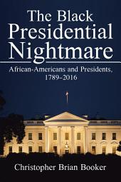 The Black Presidential Nightmare: African-Americans and Presidents, 1789–2016