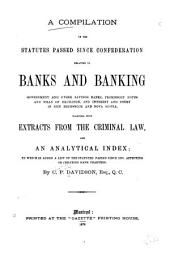 A Compilation of the Statutes Passed Since Confederation Relating to Banks and Banking, Government and Other Savings Banks, Promissory Notes and Bills of Exchange, and Interest and Usury in New Brunswick and Nova Scotia, Together with Extracts from the Criminal Law, and an Analytical Index: To which is Added a List of the Statutes Passed Since 1867, Affecting Or Creating Bank Charters
