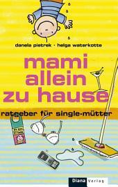 Mami allein zu Hause: Ratgeber für Single-Mütter