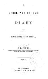 A Rebel War Clerk's Diary at the Confederate States Capital: Volume 2