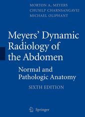 Meyers' Dynamic Radiology of the Abdomen: Normal and Pathologic Anatomy, Edition 6