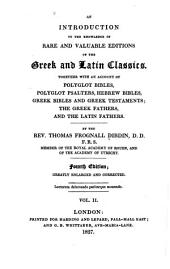 An introduction to the knowledge of rare and valuable editions of the Greek and Latin classics: Together with an account of Polyglot Bibles, Polyglot psalters, Hebrew Bibles, Greek Bibles and Greek Testaments; the Greek fathers, and the Latin fathers