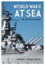 World War II at Sea: An Encyclopedia [2 volumes]