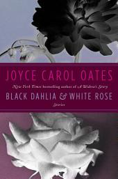 Black Dahlia & White Rose: Stories