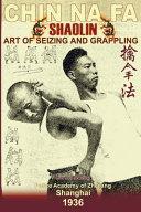 Shaolin Chin Na Fa  Art of Seizing and Grappling PDF