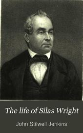 The Life of Silas Wright, Late Governor of the State of New York: With an Appendix, Containing a Selection from His Speeches in the Senate of the United States, and His Address Read Before the New York State Agricultural Society