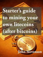 Starter's guide to mining your own litecoins (after bitcoins)