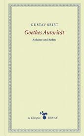 Goethes Autorität: Aufsätze und Reden
