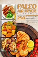Paleo Air Fryer Cookbook Quick And Easy 250 Hot Air Fryer Recipes For Beginners And Pros Book PDF