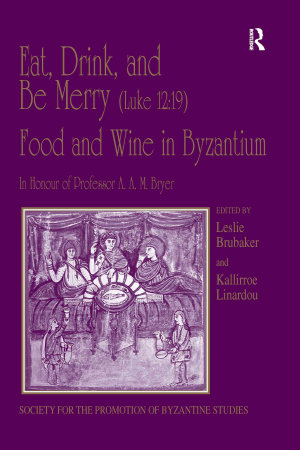 Eat  Drink  and Be Merry  Luke 12 19      Food and Wine in Byzantium PDF