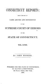 Connecticut Reports: Containing Cases Argued and Determined in the Supreme Court of Errors, Volume 58