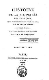 Histoire de la vie privée des françois: depuis l'origine de la nation jusqu'à nos jours