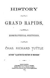 History of Grand Rapids: With Biographical Sketches