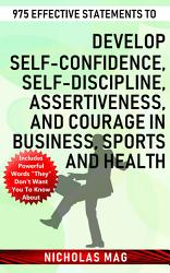 975 Effective Statements To Develop Self Confidence Self Discipline Assertiveness And Courage In Business Sports And Health Book PDF