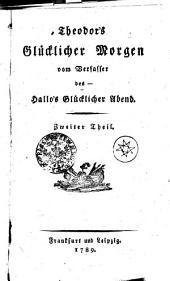 Theodor's Glücklicher Morgen vom Verfasser des- Hallo's Glücklicher Abend: Zweiter Theil, Band 2