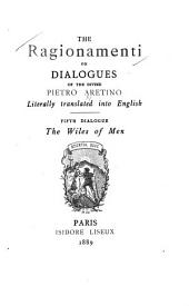 The Ragionamenti, Or Dialogues of the Divine Pietro Aretino: Literally Translated Into English. With a Reproduction of the Author's Portrait Engraved by Mark Antony Raimondi from the Picture of Titian, Volume 5