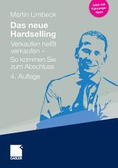 Das neue Hardselling: Verkaufen heißt verkaufen - So kommen Sie zum Abschluss, Ausgabe 4