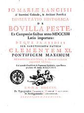 Jo. Mariæ Lancisii ... Dissertatio historica de bovilla peste, ex Campaniæ finibus anno 1713 Latio importata: deque præsidiis per sanctissimus patrem Clementem 11. ... ad avertendam aeris labem, & annonæ caritatem opportunè adhibitis. Cui accedit Consilium de equorum epidemia, quæ Romæ grassata est anno 1712