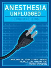Anesthesia Unplugged, Second Edition: Edition 2