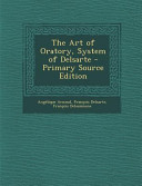 The Art of Oratory  System of Delsarte   Primary Source Edition PDF