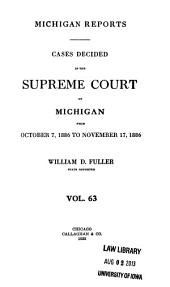 Michigan Reports: Reports of Cases Heard and Decided in the Supreme Court of Michigan, Volume 63