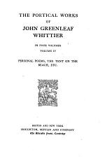 The Complete Writings of John Greenleaf Whittier: Personal poems, The tent on the beach, etc