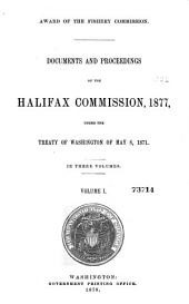 Award of the Fishery Commission: Documents and Proceedings of the Halifax Commission, 1877, Under the Treaty of Washington of May 8, 1871, Volume 1