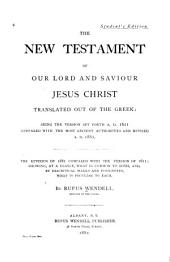 The New Testament of Our Lord and Saviour Jesus Christ: Translated Out of the Greek : Being the Version Set Forth A.D. 1611, Compared with the Most Ancient Authorities and Revised A.D. 1881, Part 1881