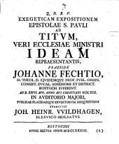 ... Exegeticam Expositionem Epistolae S. Pauli Ad Titum , Veri Ecclesiae Ministri Ideam Repraesentantis