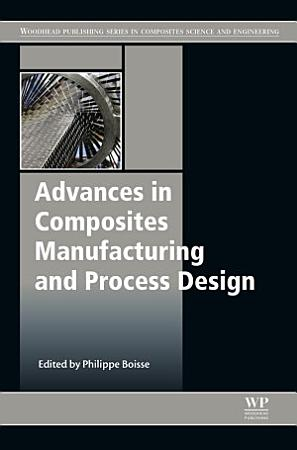 Advances in Composites Manufacturing and Process Design PDF
